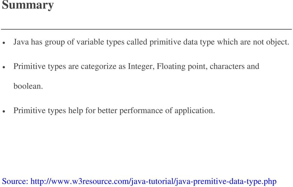 Primitive types are categorize as Integer, Floating point, characters and