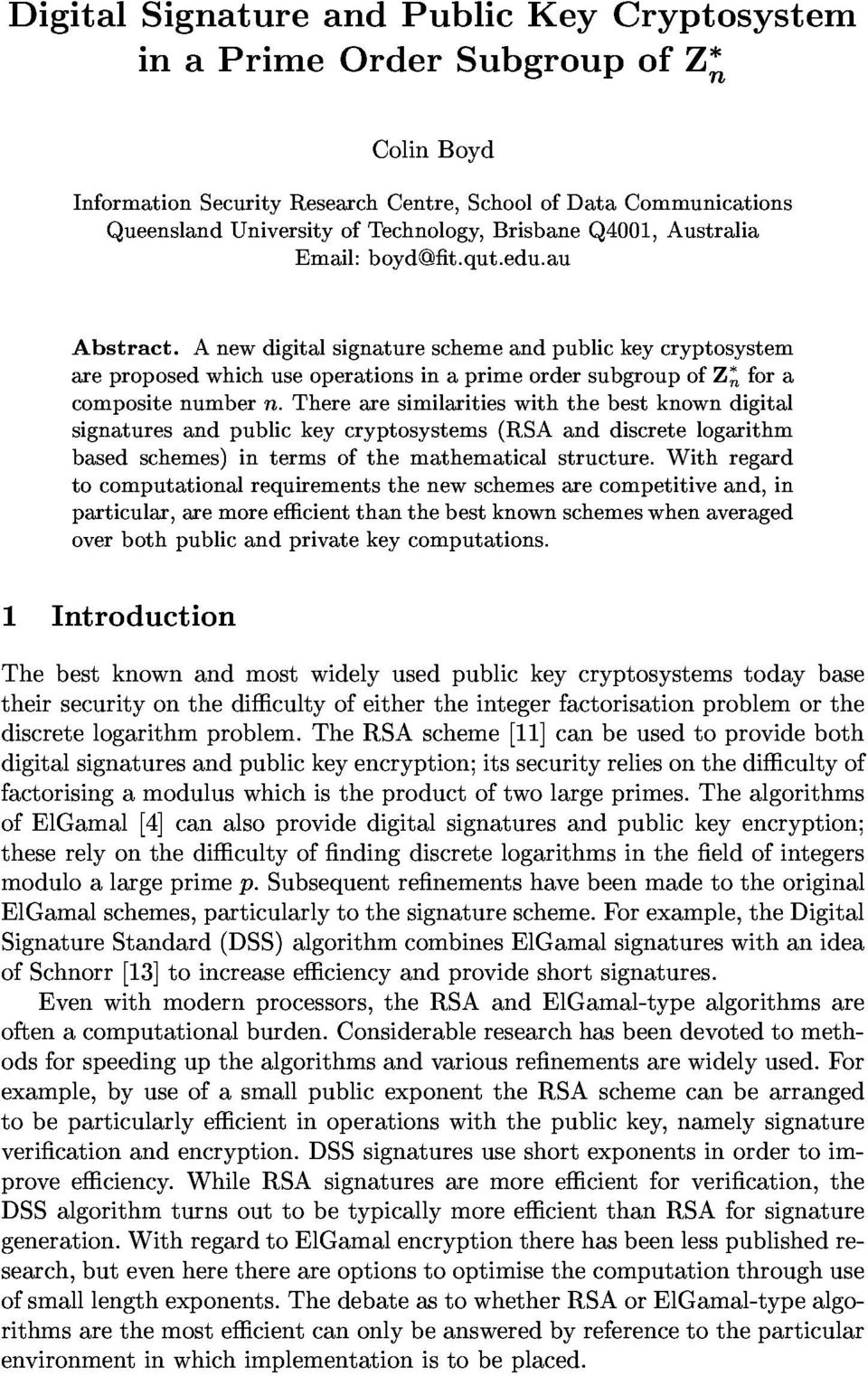 A new digital signature scheme and public key cryptosystem are proposed which use operations in a prime order subgroup of Z n for a composite number n.