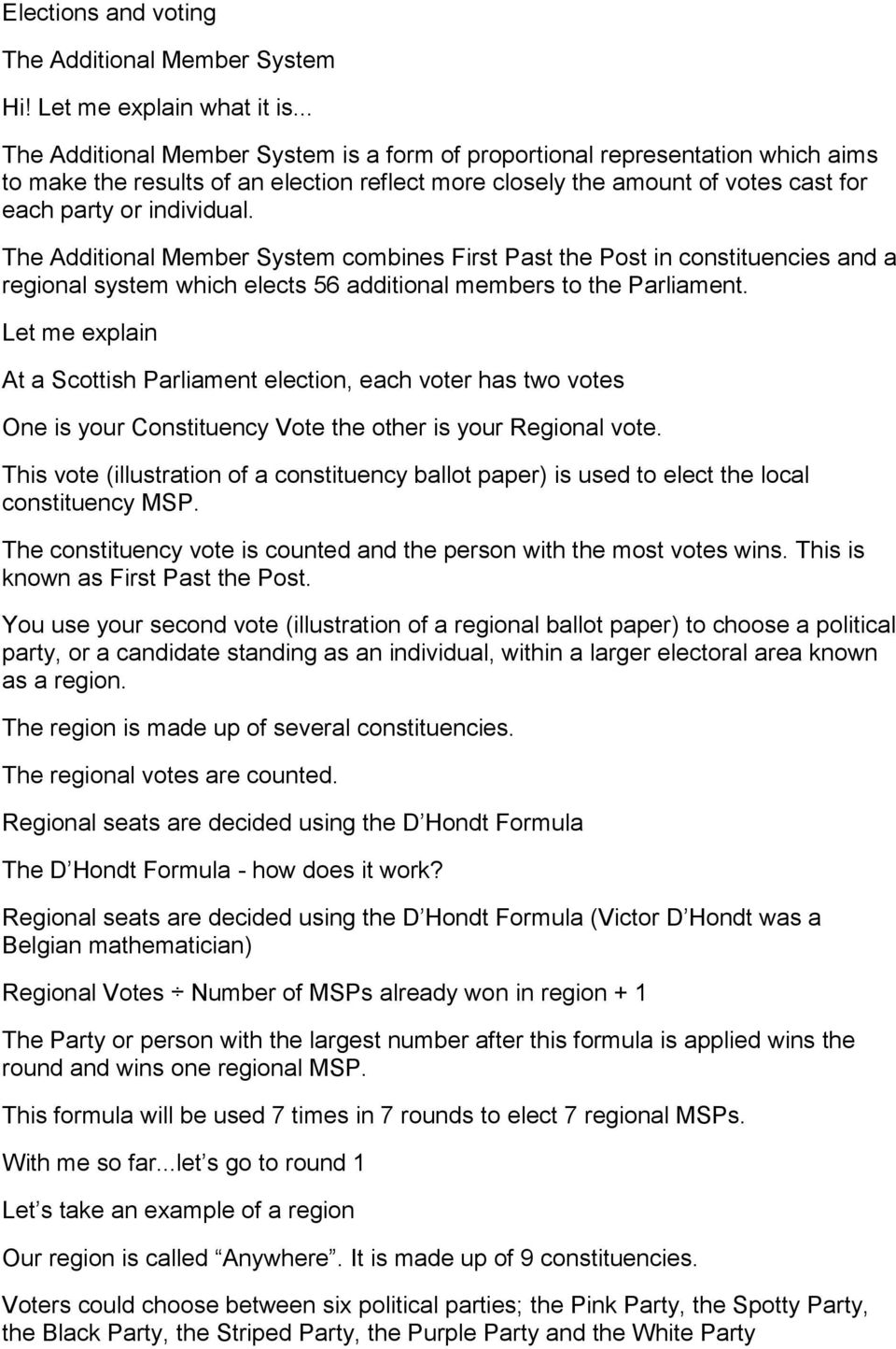 The Additional Member System combines First Past the Post in constituencies and a regional system which elects 56 additional members to the Parliament.