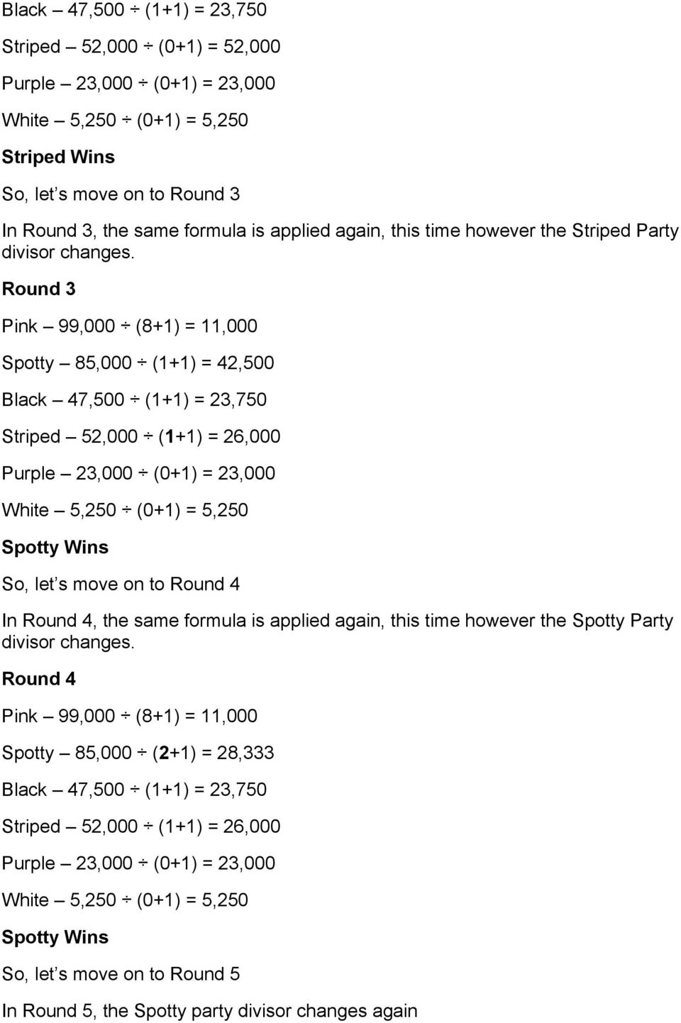 Round 3 Spotty 85,000 (1+1) = 42,500 Striped 52,000 (1+1) = 26,000 Spotty Wins So, let s move on to Round 4 In Round 4, the same