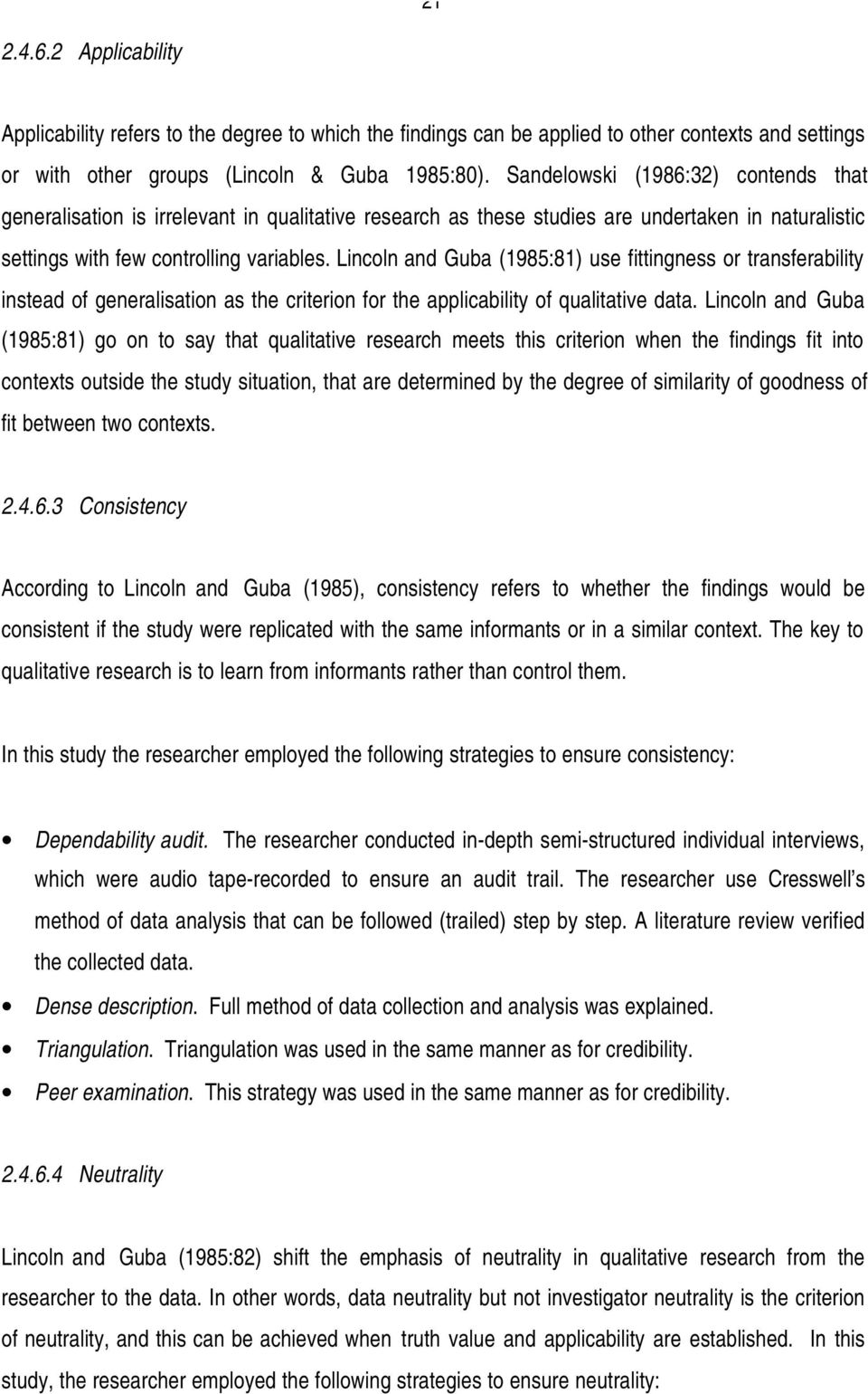 Lincoln and Guba (1985:81) use fittingness or transferability instead of generalisation as the criterion for the applicability of qualitative data.