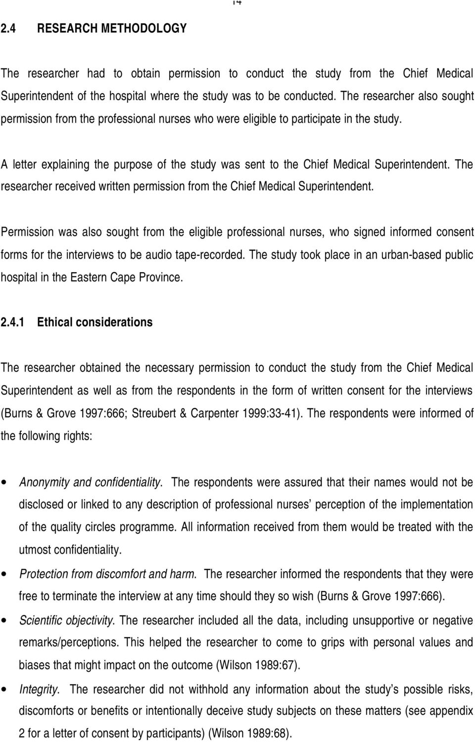A letter explaining the purpose of the study was sent to the Chief Medical Superintendent. The researcher received written permission from the Chief Medical Superintendent.