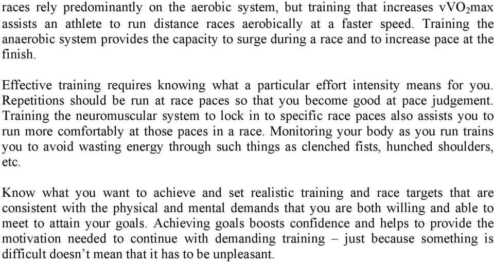 Repetitions should be run at race paces so that you become good at pace judgement.