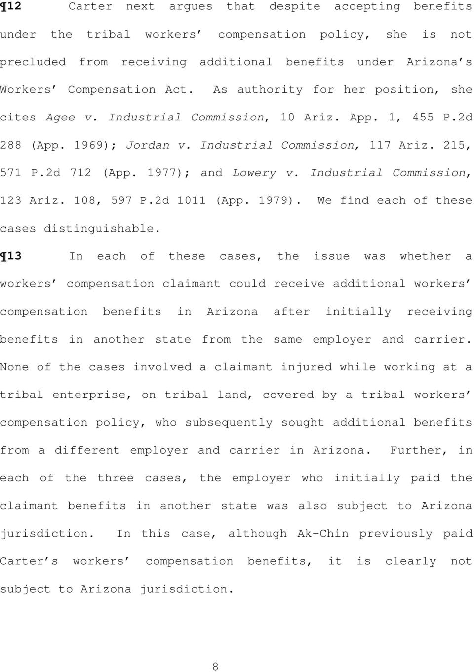 Industrial Commission, 123 Ariz. 108, 597 P.2d 1011 (App. 1979. We find each of these cases distinguishable.
