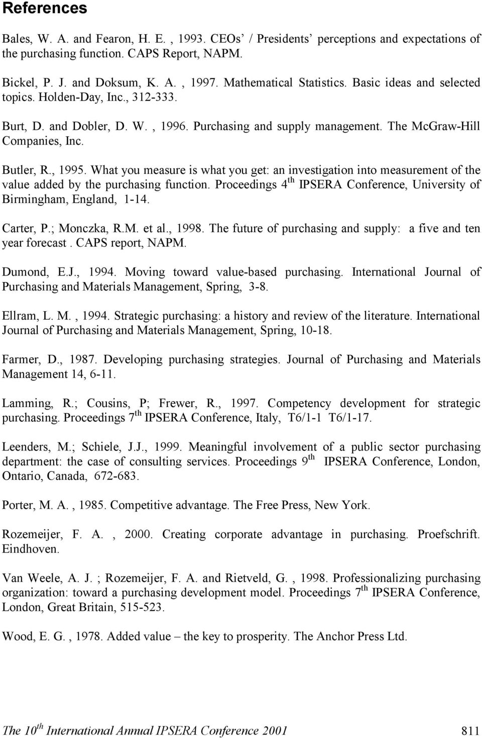 , 1995. What you measure is what you get: an investigation into measurement of the value added by the purchasing function. Proceedings 4 th IPSERA Conference, University of Birmingham, England, 1-14.