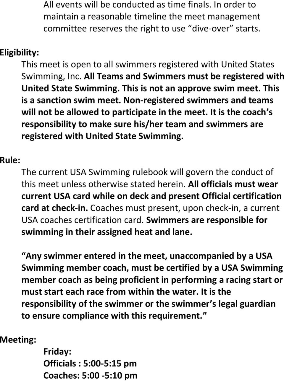 This is a sanction swim meet. Non-registered swimmers and teams will not be allowed to participate in the meet.