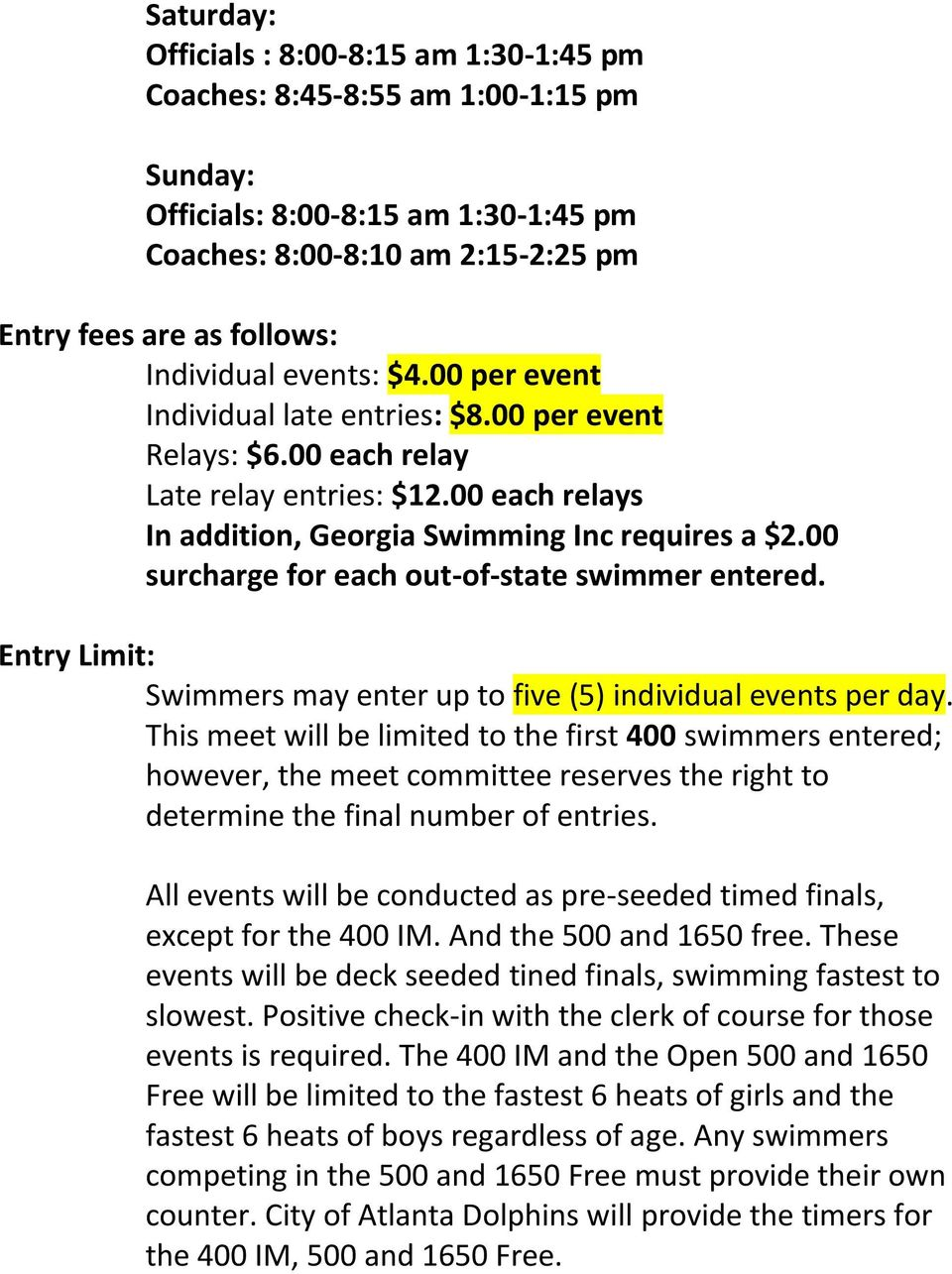 00 surcharge for each out-of-state swimmer entered. Entry Limit: Swimmers may enter up to five (5) individual events per day.