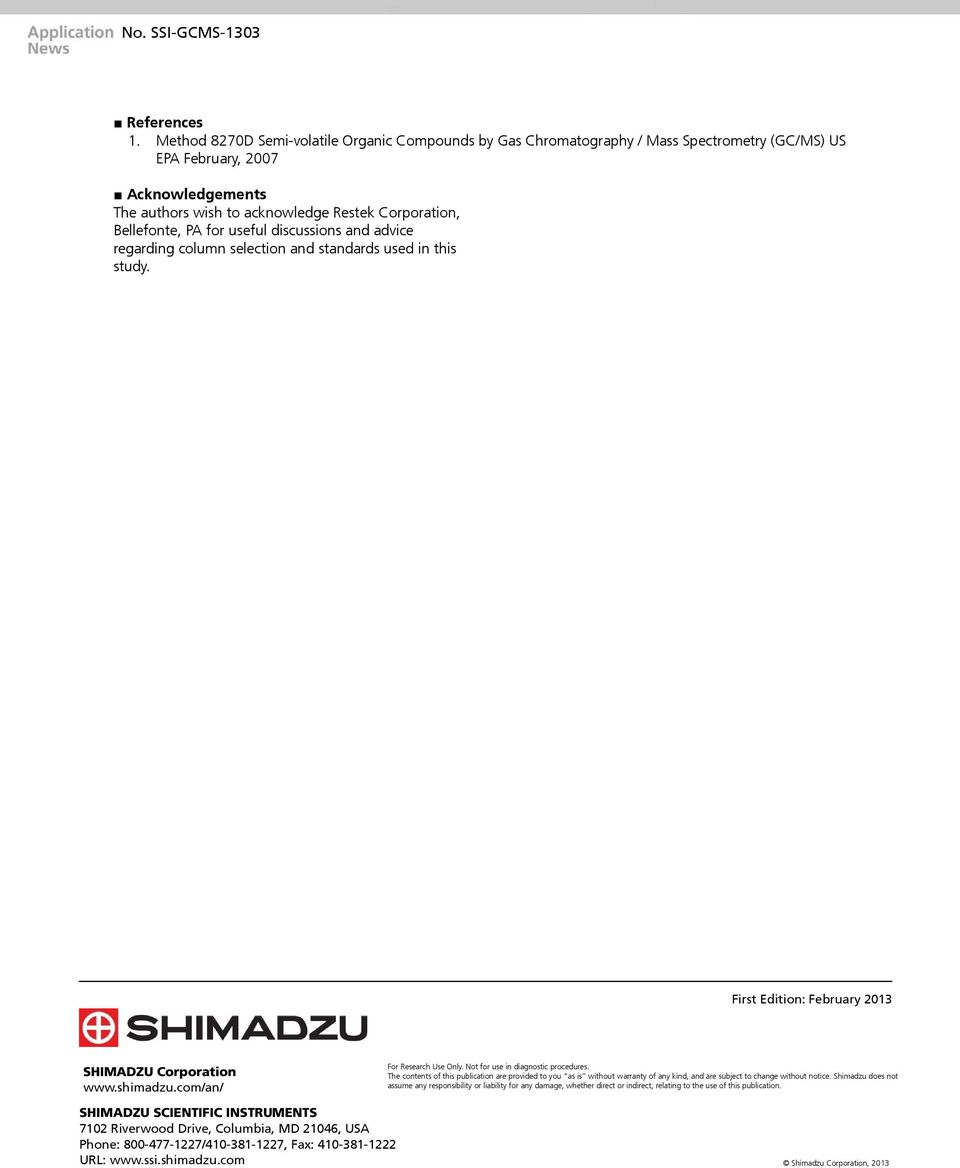 PA for useful discussions and advice regarding column selection and standards used in this study. First Edition: February 2013 SHIMADZU Corporation www.shimadzu.com/an/ For Research Use Only.