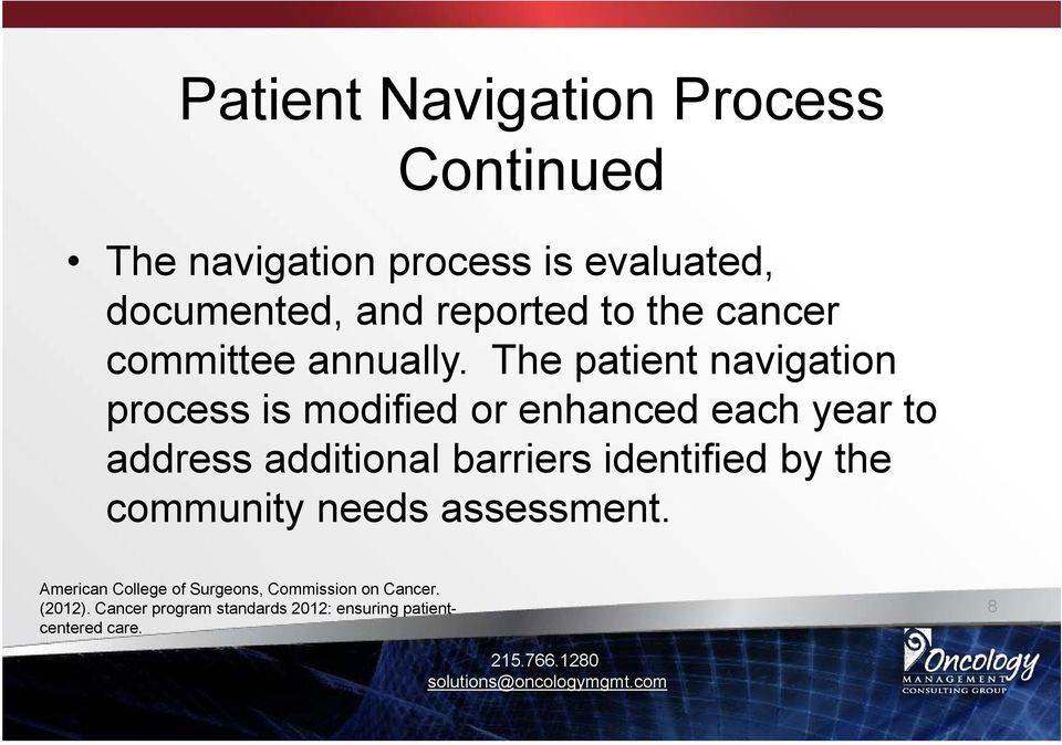 The patient navigation process is modified or enhanced each year to address additional barriers
