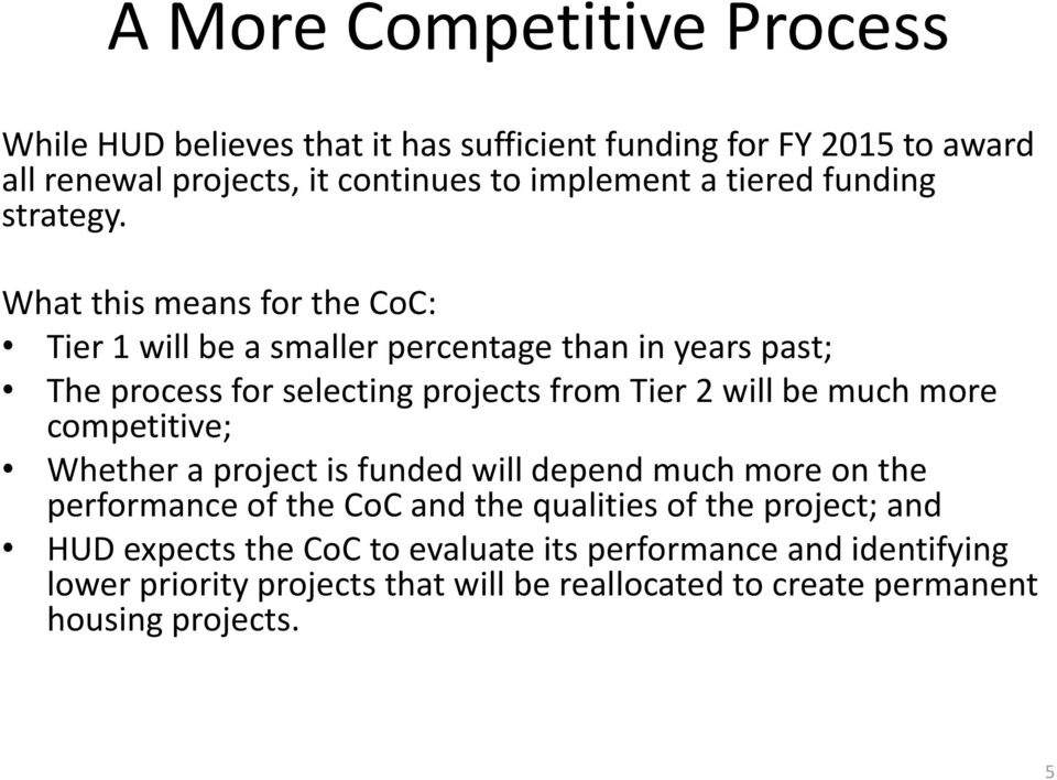 What this means for the CoC: Tier 1 will be a smaller percentage than in years past; The process for selecting projects from Tier 2 will be much more