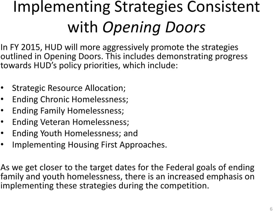 Ending Family Homelessness; Ending Veteran Homelessness; Ending Youth Homelessness; and Implementing Housing First Approaches.