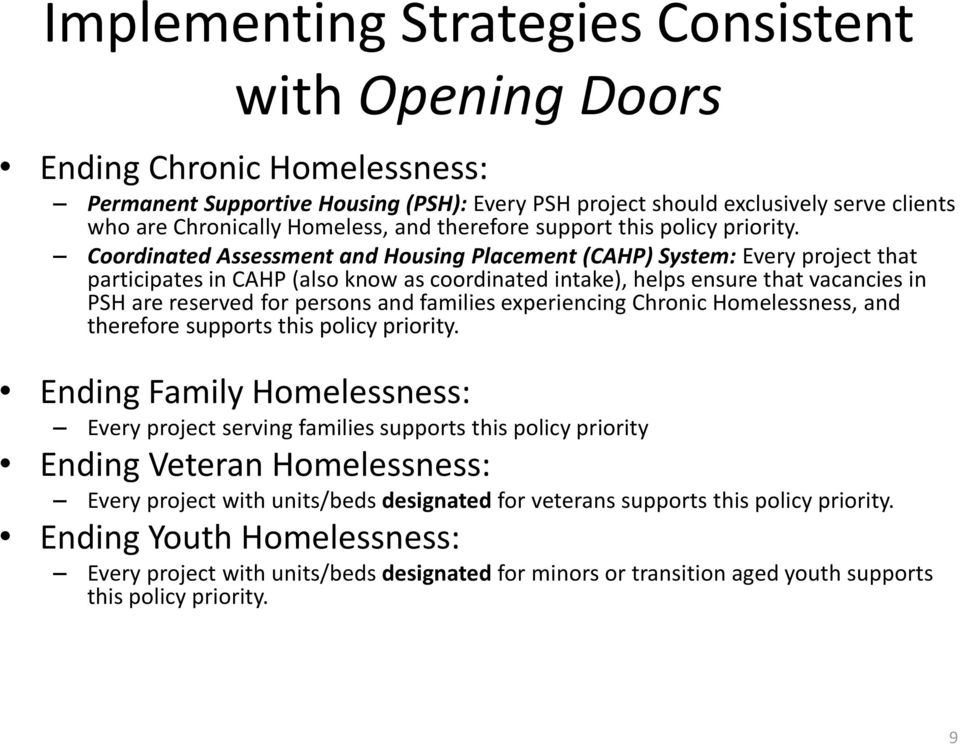 Coordinated Assessment and Housing Placement (CAHP) System: Every project that participates in CAHP (also know as coordinated intake), helps ensure that vacancies in PSH are reserved for persons and