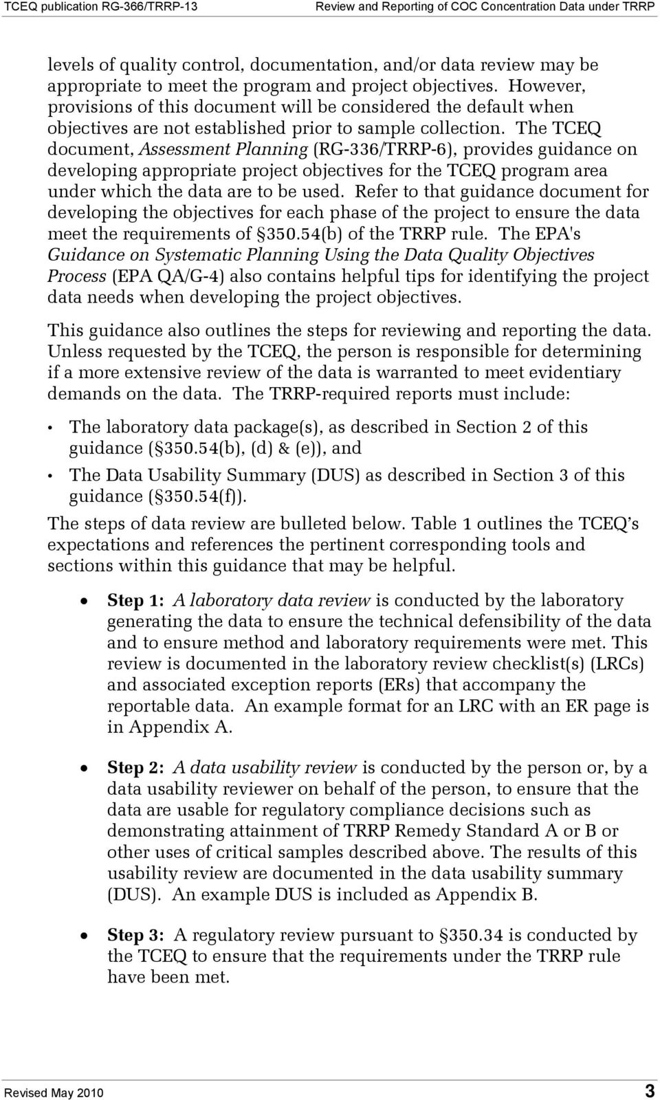 The TCEQ document, Assessment Planning (RG-336/TRRP-6), provides guidance on developing appropriate project objectives for the TCEQ program area under which the data are to be used.