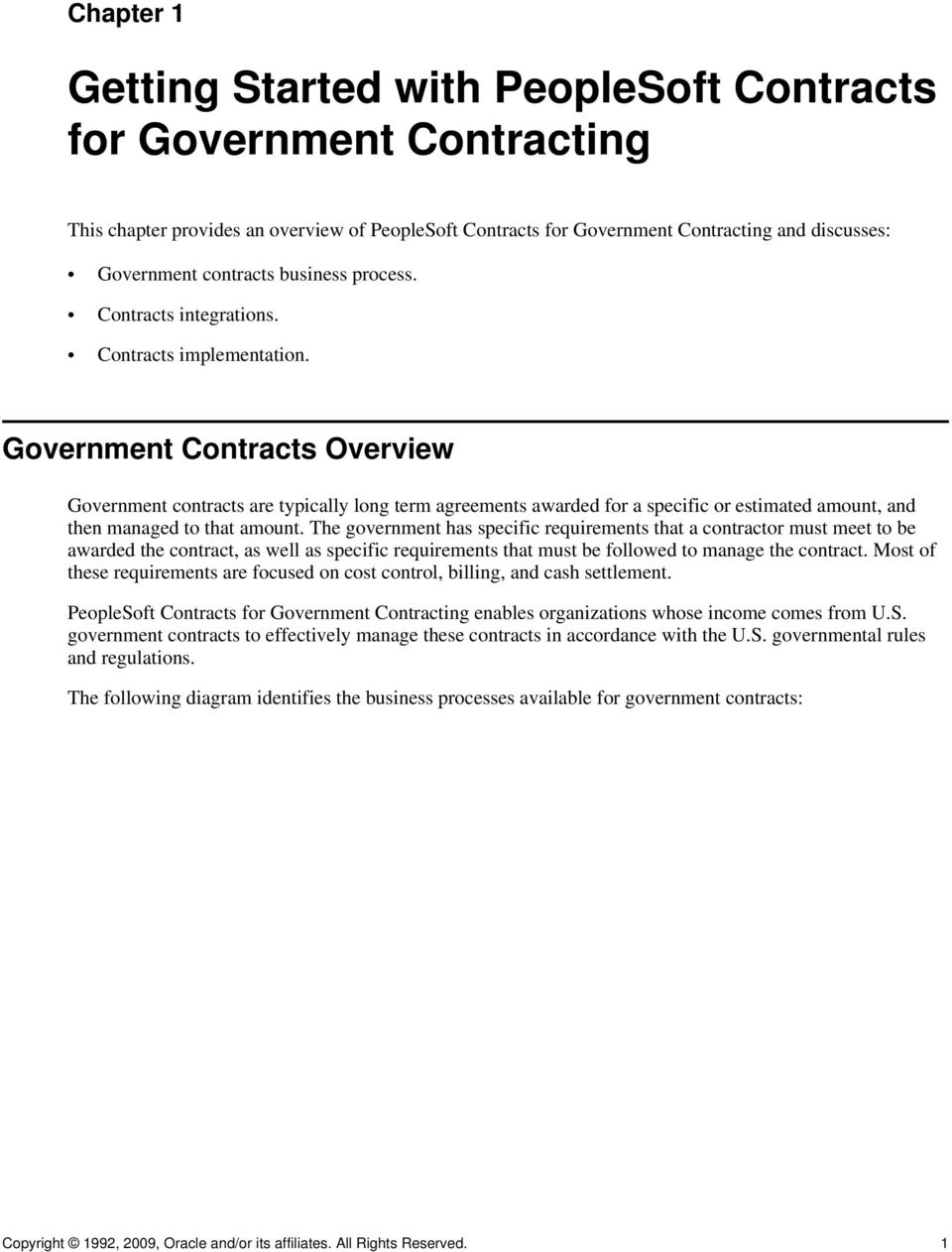 Government Contracts Overview Government contracts are typically long term agreements awarded for a specific or estimated amount, and then managed to that amount.