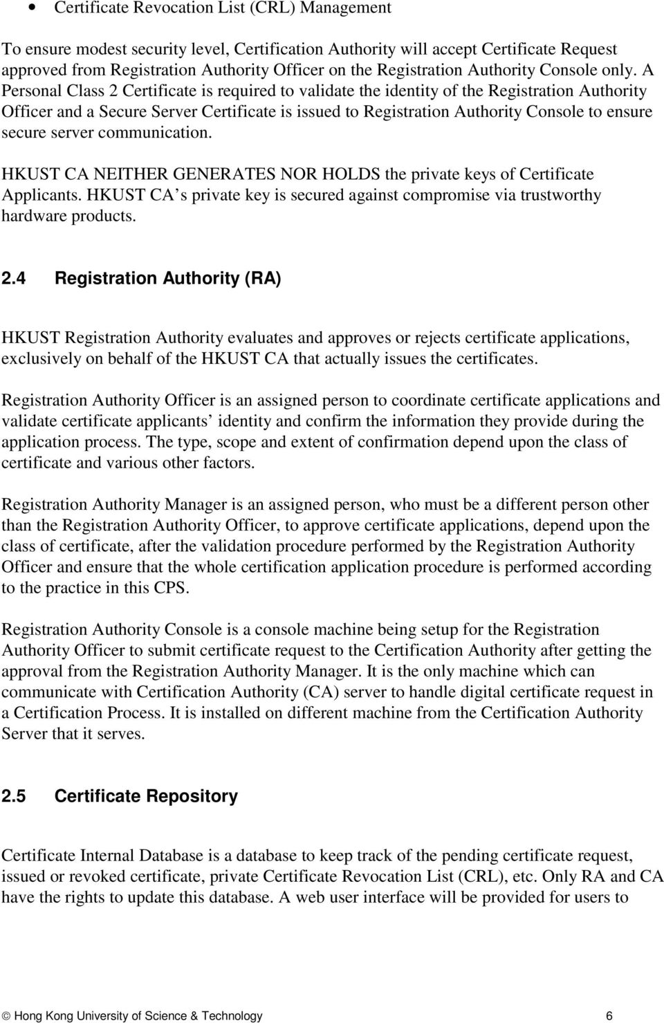 A Personal Class 2 Certificate is required to validate the identity of the Registration Authority Officer and a Secure Server Certificate is issued to Registration Authority Console to ensure secure