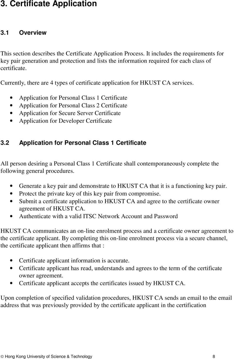Currently, there are 4 types of certificate application for HKUST CA services.