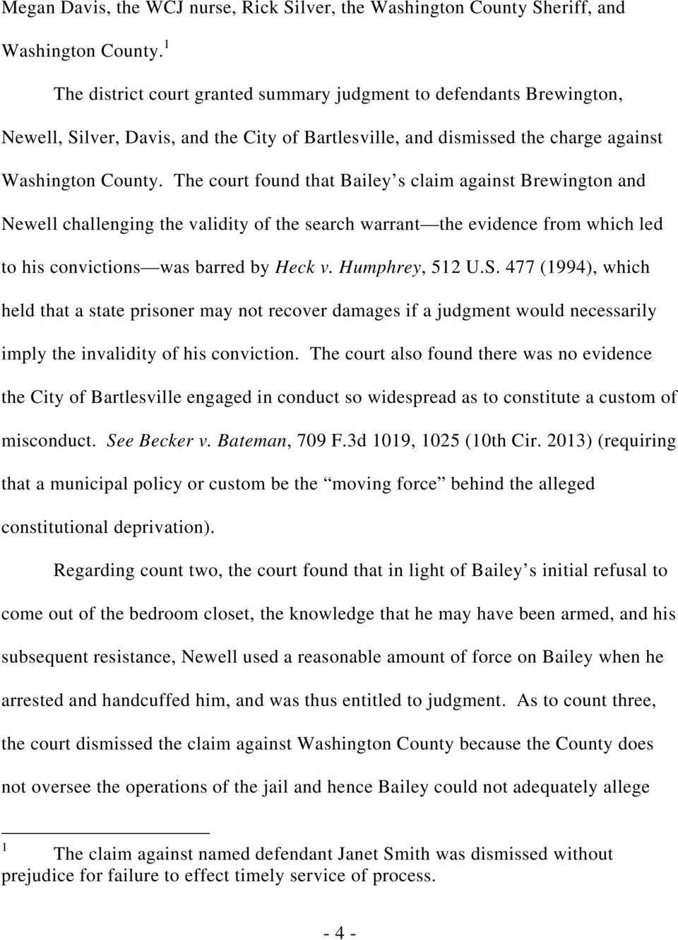 The court found that Bailey s claim against Brewington and Newell challenging the validity of the search warrant the evidence from which led to his convictions was barred by Heck v. Humphrey, 512 U.S.