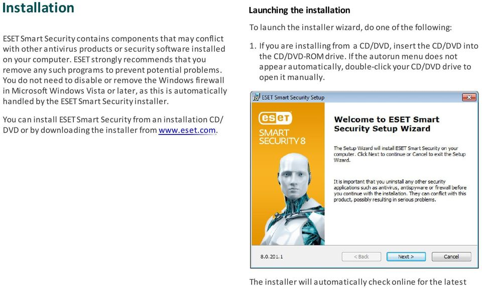 You do not need to disable or remove the Windows firewall in Microsoft Windows Vista or later, as this is automatically handled by the ESET Smart Security installer. 1.
