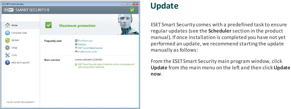 If once installation is completed you have not yet performed an update, we recommend starting