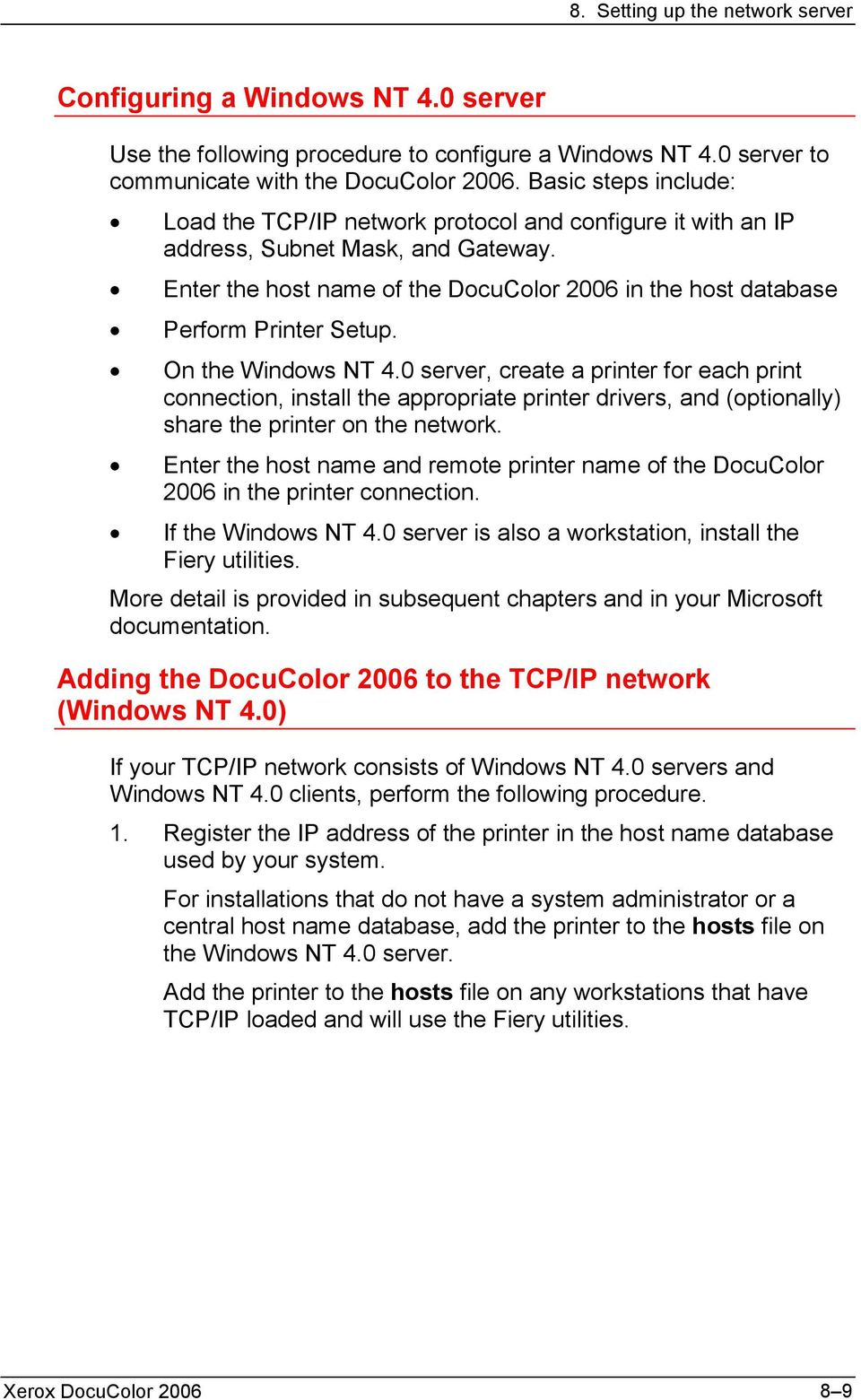 Enter the host name of the DocuColor 2006 in the host database Perform Printer Setup. On the Windows NT 4.