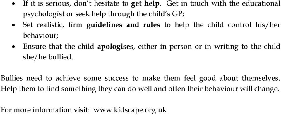 help the child control his/her behaviour; Ensure that the child apologises, either in person or in writing to the child she/he