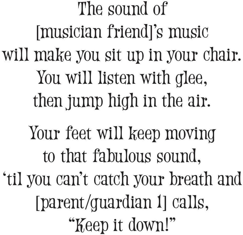 You will listen with glee, then jump high in the air.
