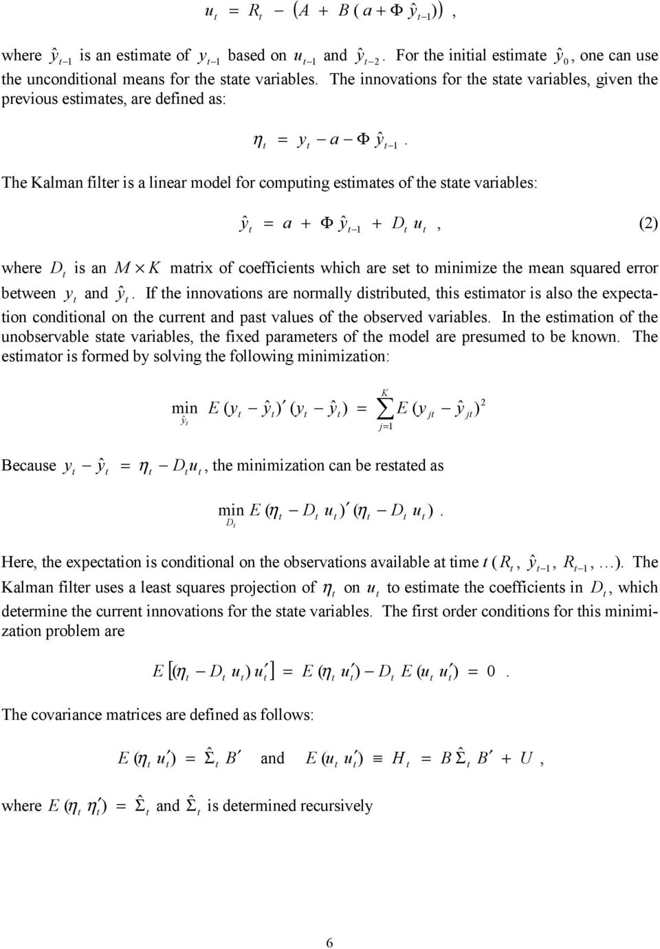 The Kalman filer is a linear model for compuing esimaes of he sae variables: y ˆ ˆ + D u, () a + Φ y where beween D is an y and M K marix of coefficiens which are se o minimize he mean squared error