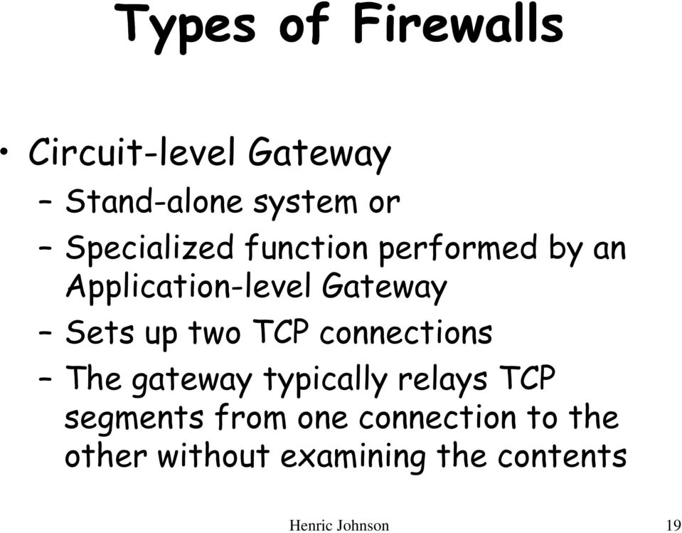 two TCP connections The gateway typically relays TCP segments from one