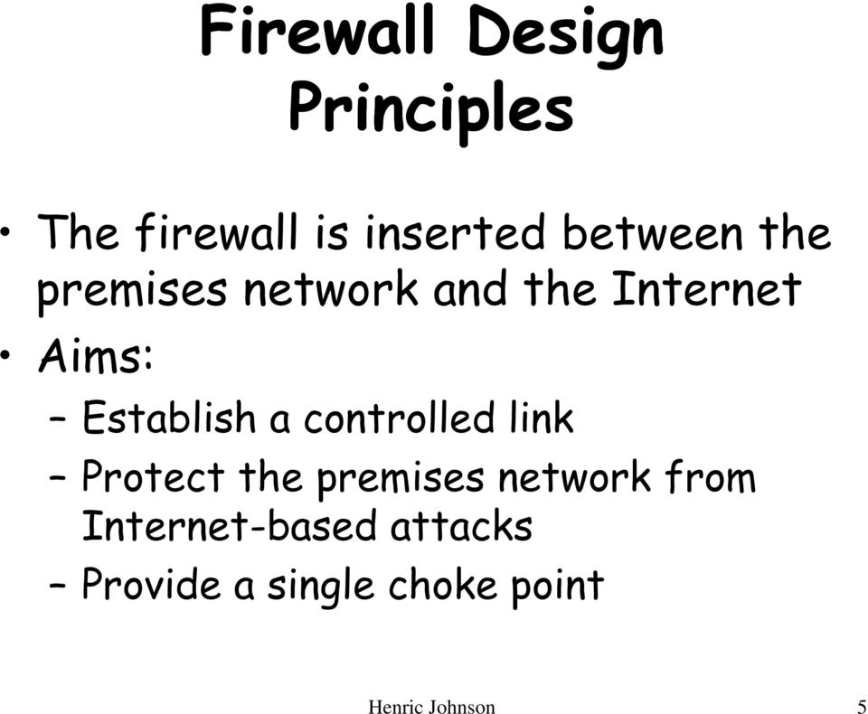 Establish a controlled link Protect the premises network