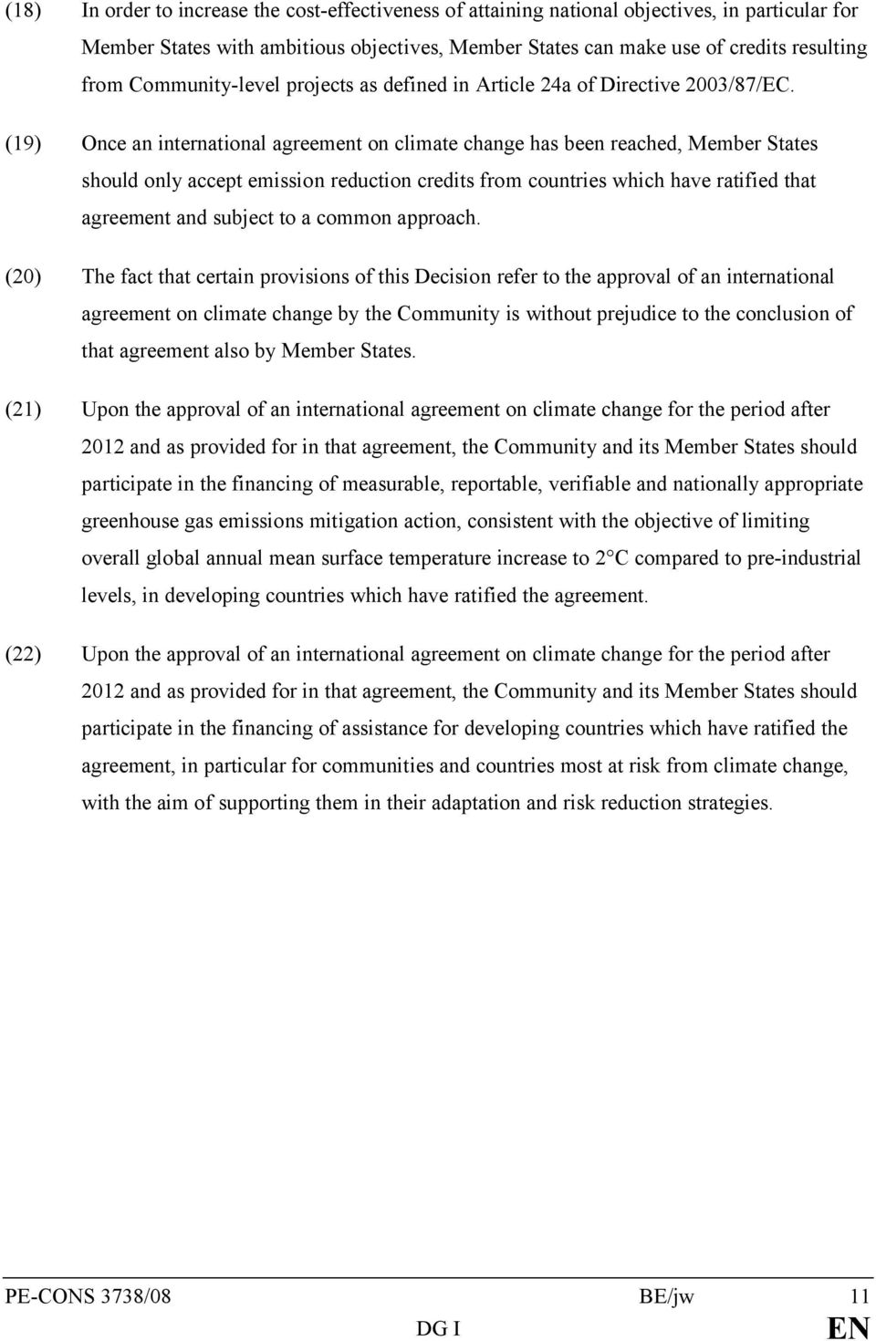(19) Once an international agreement on climate change has been reached, Member States should only accept emission reduction credits from countries which have ratified that agreement and subject to a