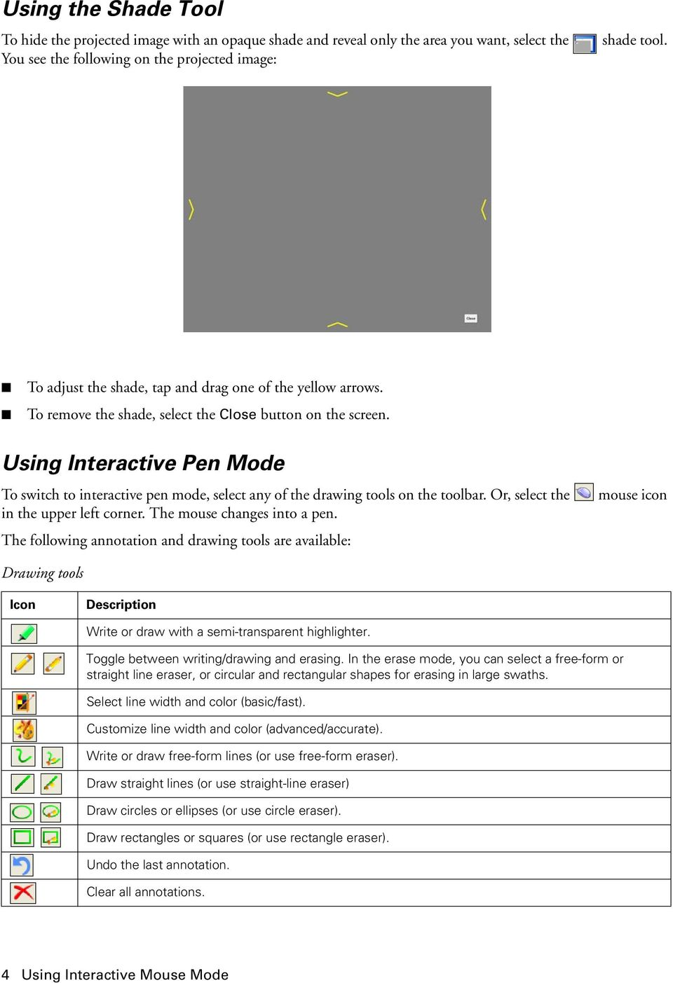 Using Interactive Pen Mode To switch to interactive pen mode, select any of the drawing tools on the toolbar. Or, select the in the upper left corner. The mouse changes into a pen.
