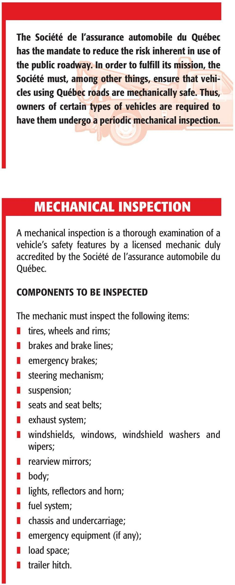 Thus, owners of certain types of vehicles are required to have them undergo a periodic mechanical inspection.