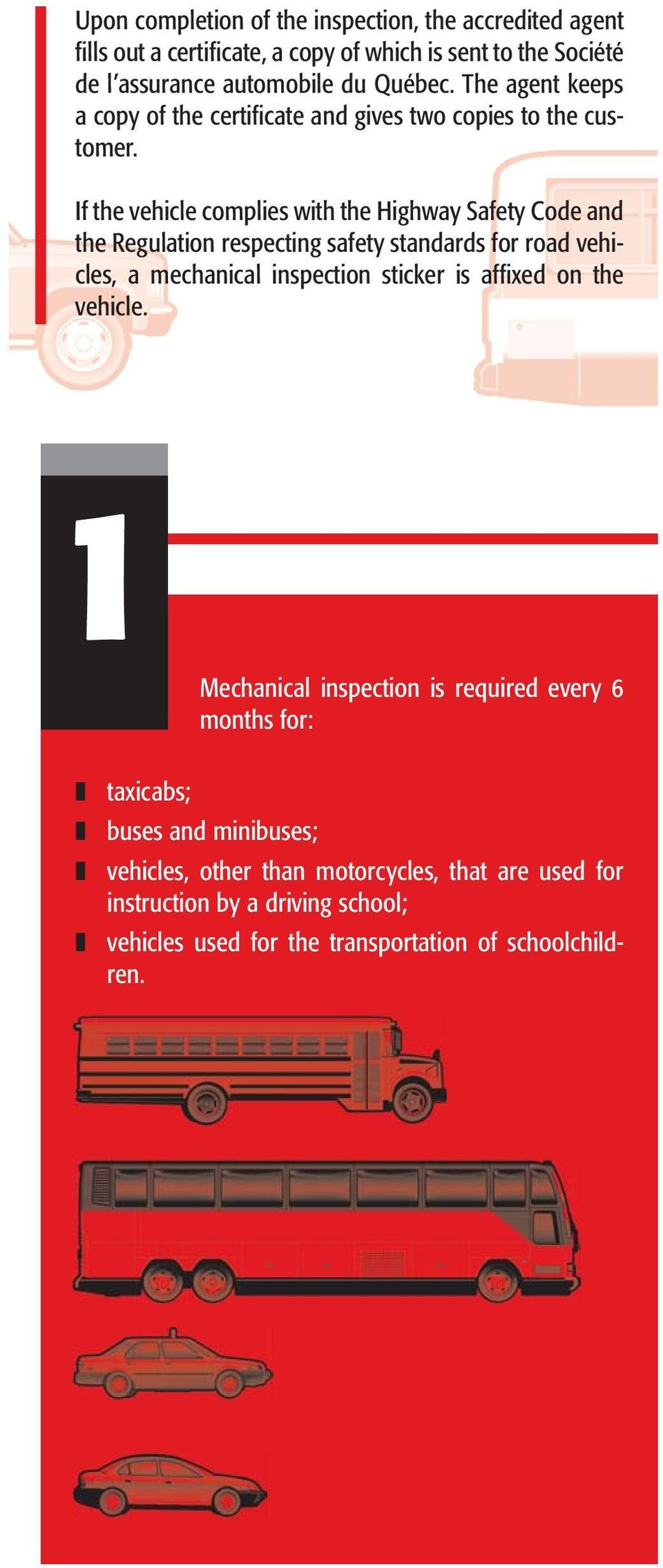 If the vehicle complies with the Highway Safety Code and the Regulation respecting safety standards for road vehicles, a mechanical inspection sticker is