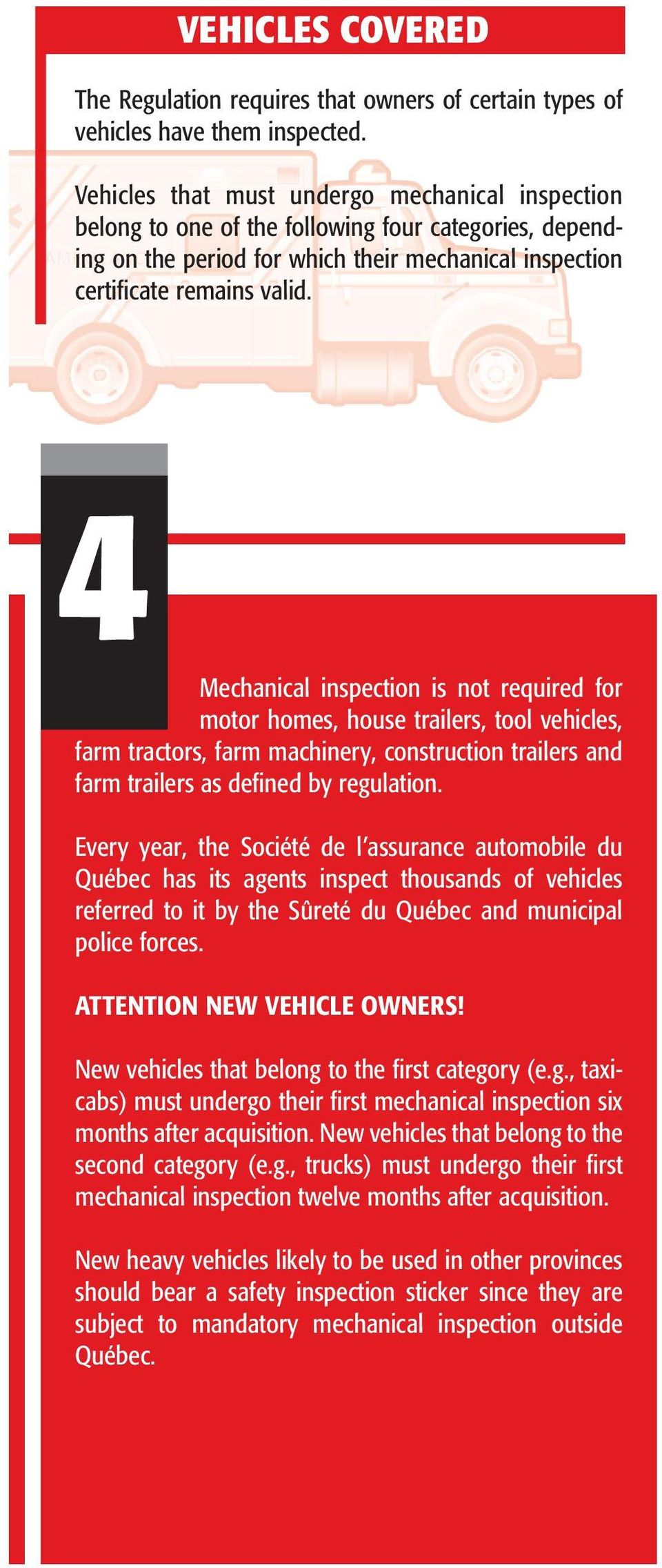 4 Mechanical inspection is not required for motor homes, house trailers, tool vehicles, farm tractors, farm machinery, construction trailers and farm trailers as defined by regulation.