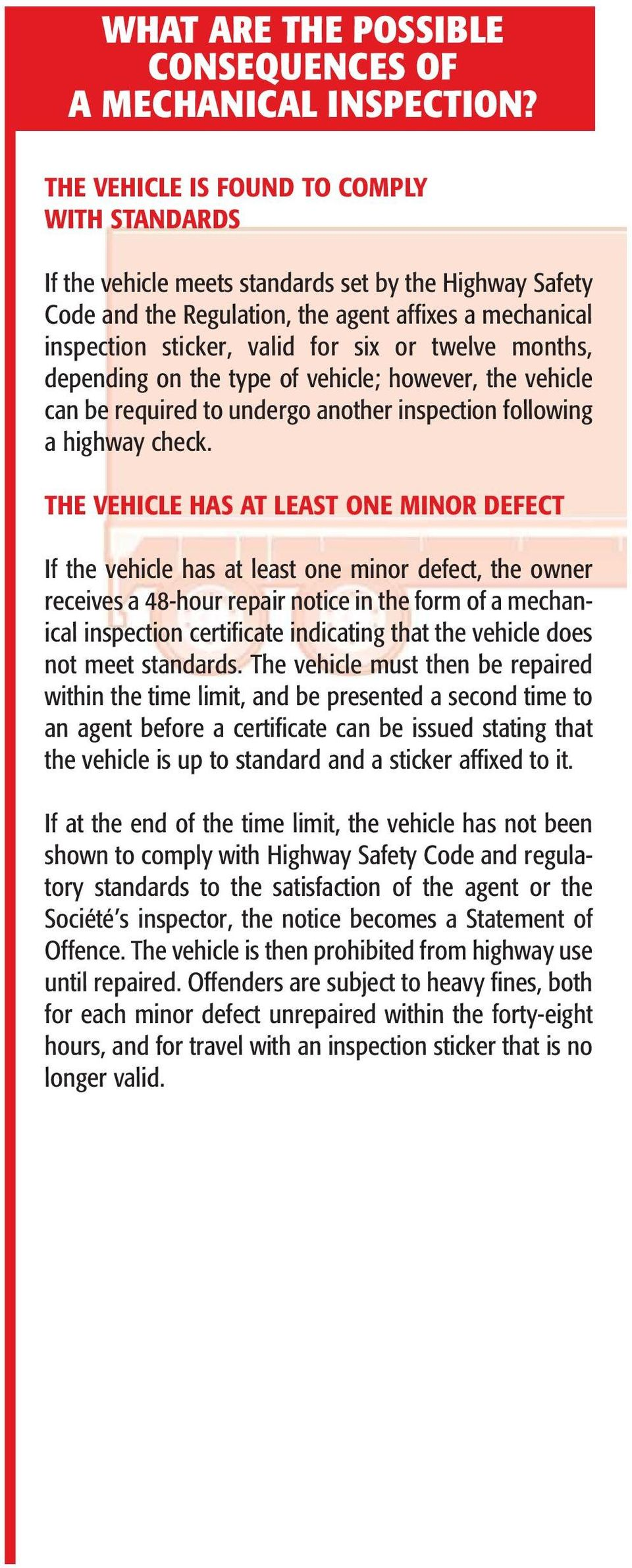twelve months, depending on the type of vehicle; however, the vehicle can be required to undergo another inspection following a highway check.