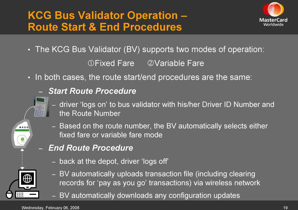route number, the BV automatically selects either fixed fare or variable fare mode End Route Procedure back at the depot, driver logs off BV automatically uploads
