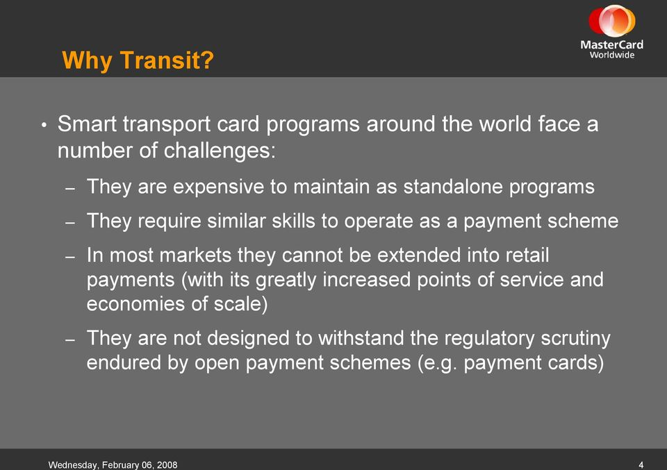 standalone programs They require similar skills to operate as a payment scheme In most markets they cannot be extended