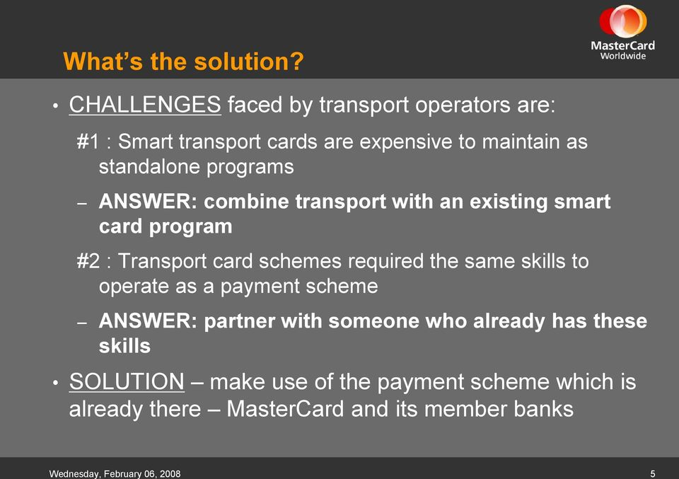 programs ANSWER: combine transport with an existing smart card program #2 : Transport card schemes required the same