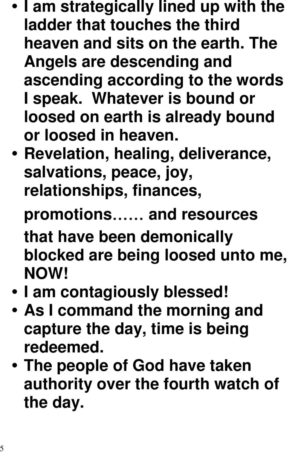 Revelation, healing, deliverance, salvations, peace, joy, relationships, finances, promotions and resources that have been demonically blocked are