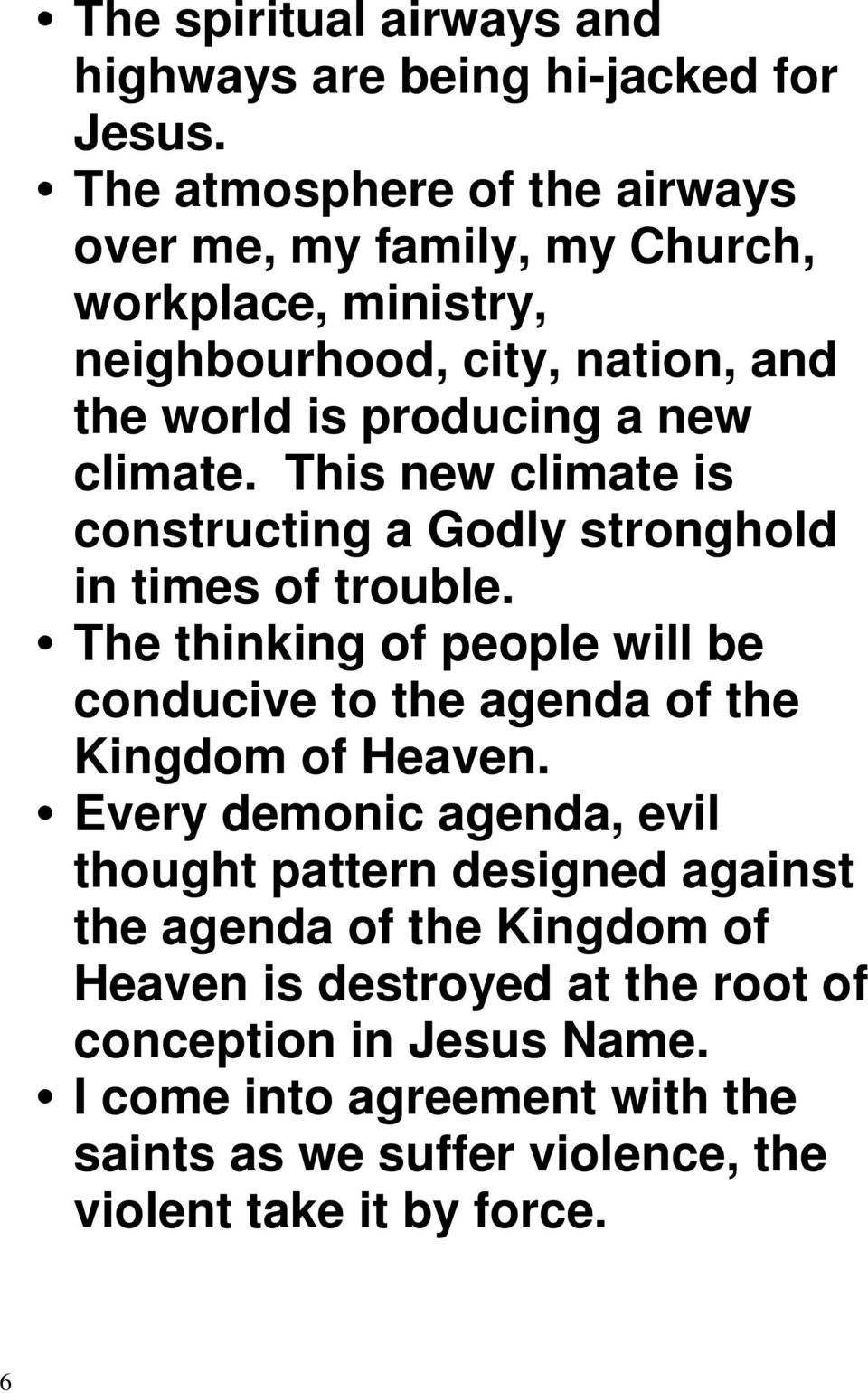 This new climate is constructing a Godly stronghold in times of trouble. The thinking of people will be conducive to the agenda of the Kingdom of Heaven.
