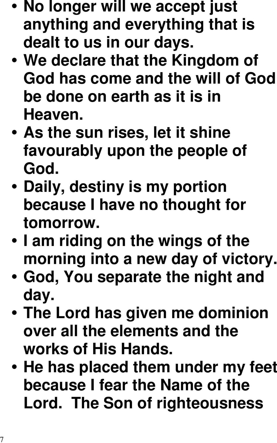 As the sun rises, let it shine favourably upon the people of God. Daily, destiny is my portion because I have no thought for tomorrow.