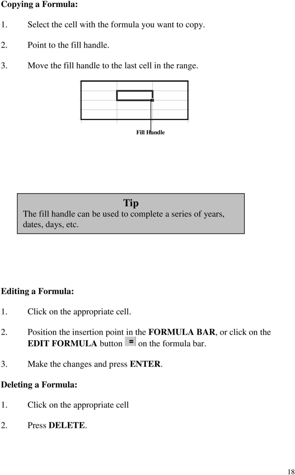 Fill Handle Tip The fill handle can be used to complete a series of years, dates, days, etc. Editing a Formula: 1.