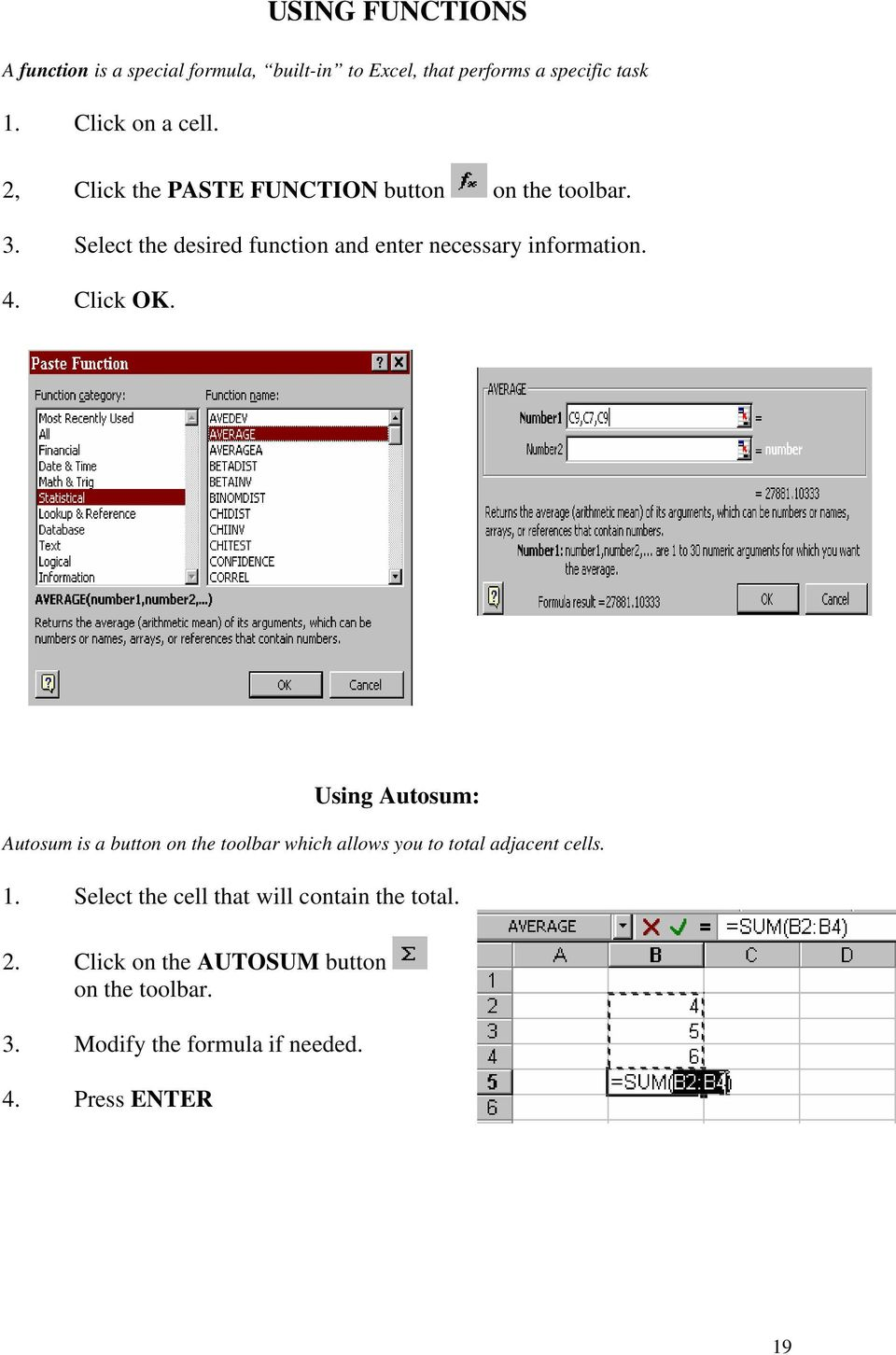Click OK. Using Autosum: Autosum is a button on the toolbar which allows you to total adjacent cells. 1.