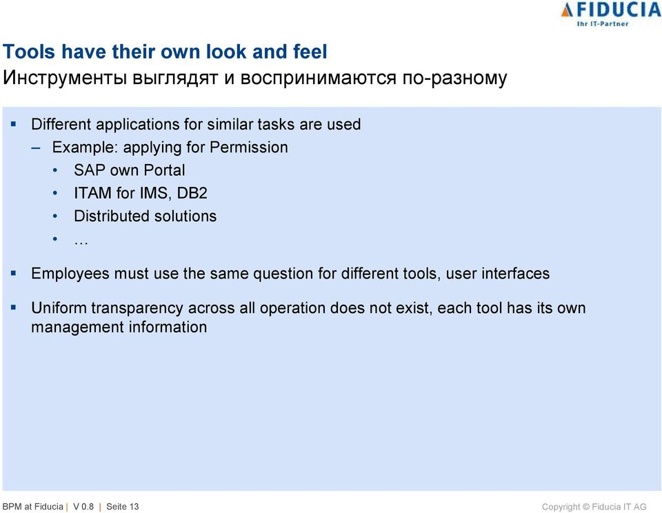 solutions Employees must use the same question for different tools, user interfaces Uniform transparency