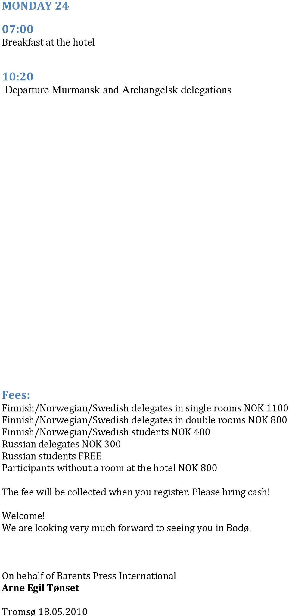 delegates NOK 300 Russian students FREE Participants without a room at the hotel NOK 800 The fee will be collected when you register.