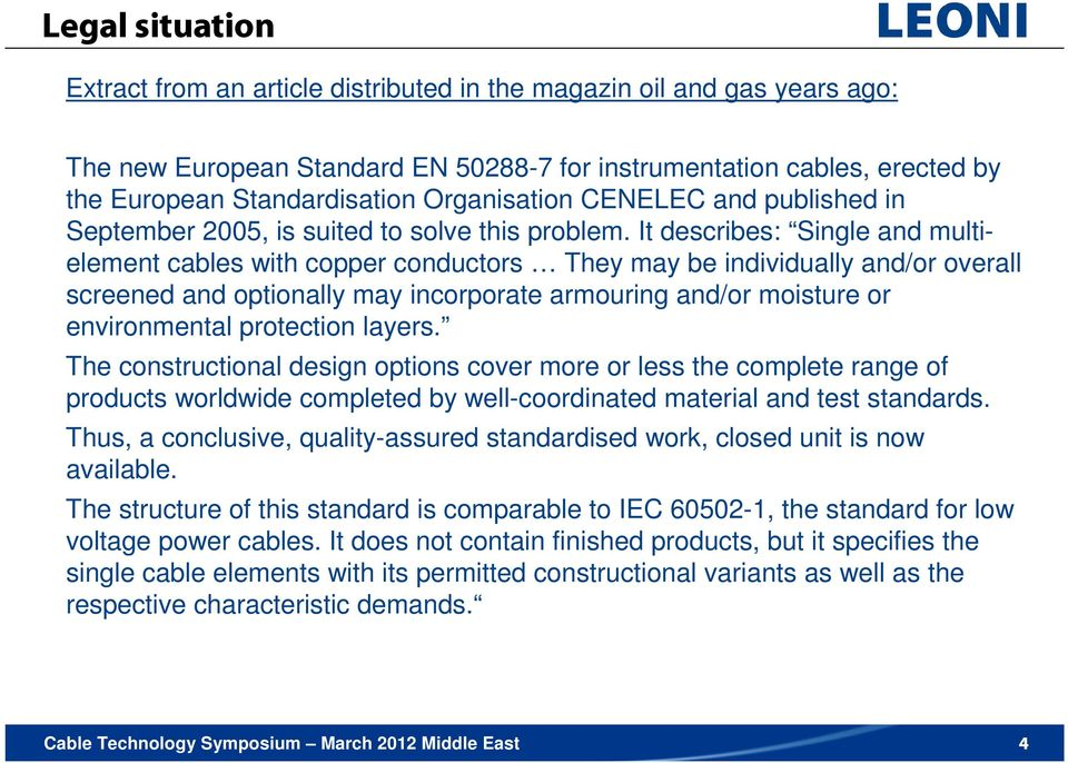 It describes: Single and multielement cables with copper conductors They may be individually and/or overall screened and optionally may incorporate armouring and/or moisture or environmental