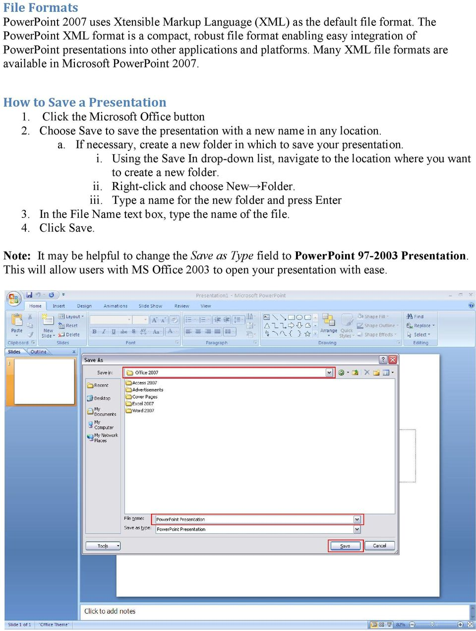 Many XML file formats are available in Microsoft PowerPoint 2007. How to Save a Presentation 1. Click the Microsoft Office button 2.