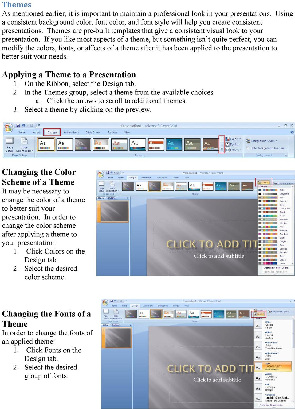 If you like most aspects of a theme, but something isn t quite perfect, you can modify the colors, fonts, or affects of a theme after it has been applied to the presentation to better suit your needs.