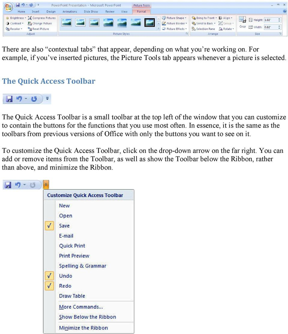 The Quick Access Toolbar The Quick Access Toolbar is a small toolbar at the top left of the window that you can customize to contain the buttons for the functions that you use
