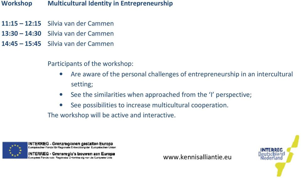 entrepreneurship in an intercultural setting; See the similarities when approached from the I perspective; See
